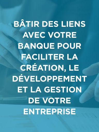 Bâtir des liens avec votre banque pour faciliter la création, le développement et la gestion de votre entreprise
