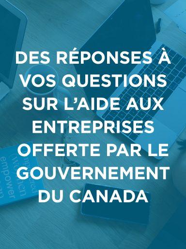 Des réponses à vos questions sur l'aide aux entreprises offerte par le gouvernement du Canada!